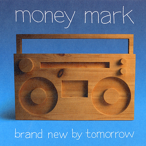 Money Mark: Brand New By Tomrorow